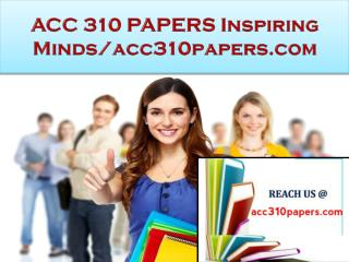 ACC 310 PAPERS Real Success / acc310papers.com