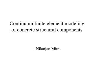 Continuum finite element modeling of concrete structural components using DIANA