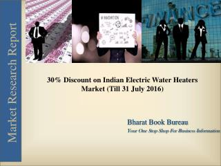 30% Discount on Indian Electric Water Heaters Market (Till 31 July 2016)