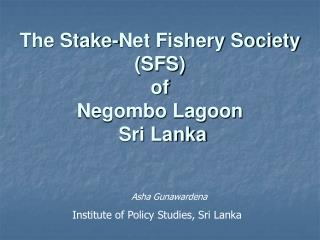 The Stake-Net Fishery Society SFS  of  Negombo Lagoon   Sri Lanka