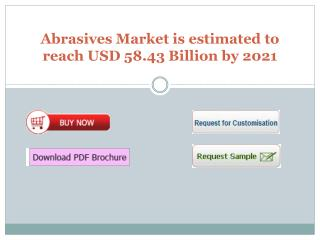 Abrasives Market is estimated to reach USD 58.43 Billion by 2021