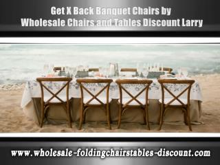 Get X Back Banquet Chairs by Wholesale Chairs and Tables Discount Larry