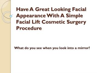 Have A Great Looking Facial Appearance With A Simple Facial Lift Cosmetic Surgery Procedure