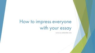 How to impress everyone with your essay