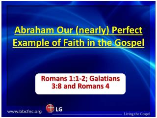 Abraham Our nearly Perfect Example of Faith in the Gospel