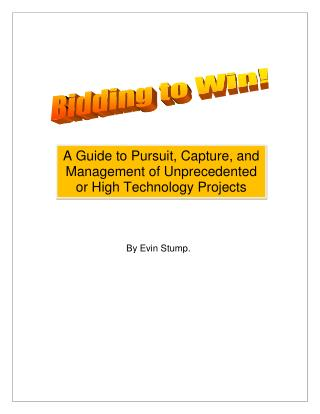Bidding to Win: A Guide to Pursuit, Capture, and Management of Unprecedented or High Technology Projects