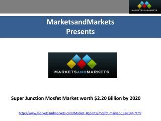Super Junction Mosfet Market worth $2.20 Billion by 2020