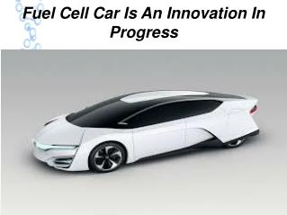 Fuel Cell Car Is An Innovation In Progress