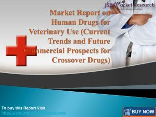Market Report on Human Drugs for Veterinary Use (Current Trends and Future Commercial Prospects for Crossover Drugs)