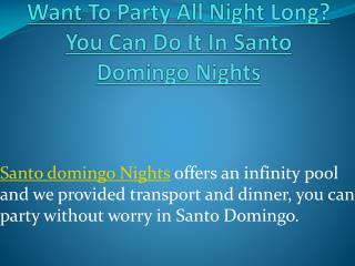 Want To Party All Night Long? You Can Do It In Santo Domingo Nights
