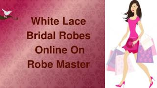 Buy Unique White Lace Bridal Robes Online