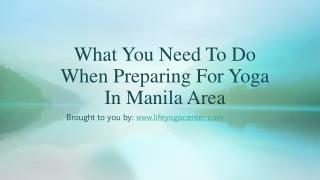 What You Need To Do When Preparing For Yoga In Manila Area