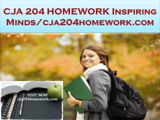 CJA 204 HOMEWORK Inspiring Minds/cja204homework.com