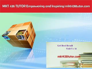 MKT 438 TUTOR Empowering and Inspiring/mkt438tutor.com
