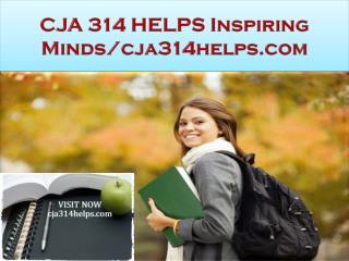 CJA 314 HELPS Inspiring Minds/cja314helps.com