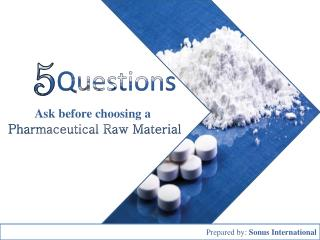 5 Questions ask before choosing a Pharmaceutical Raw Material