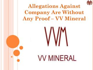 Allegations Against Company Are Without Any Proof � VV Mineral