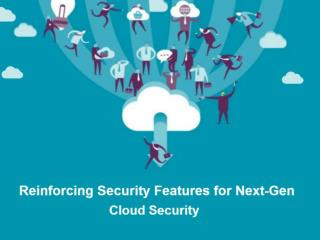 Reinforcing Security Features for Next-Gen Cloud Services