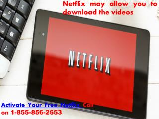 Netflix may allow you to download the videos