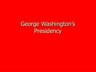 George Washington s Presidency