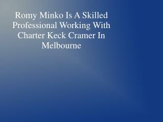 Romy Minko Is A Skilled Professional Working With Charter Keck Cramer In Melbourne