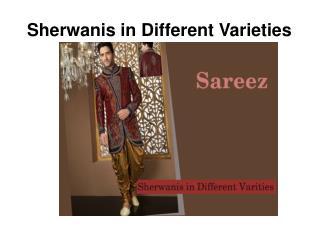 Sherwanis in Different Varieties