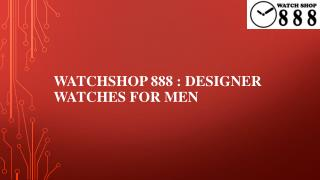 Watchshop888 :Designer Watches For Men
