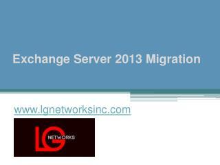 Exchange Server 2013 Migration - www.lgnetworksinc.com