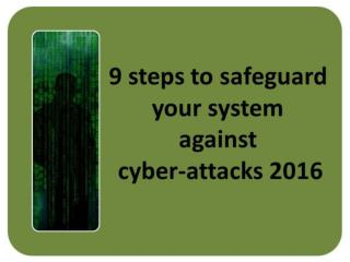 9 steps to safeguard your system against cyber-attacks 2016