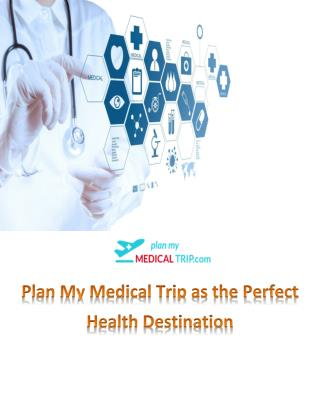 Plan My Medical Trip as the Perfect Health Destination