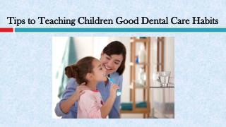 Tips to Teaching Children Good Dental Care Habits