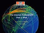 The Internet Protocol IP Part 1: IPv4