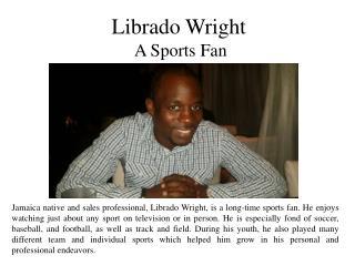 Librado Wright - A Sports Fan