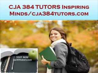 CJA 384 TUTORS Inspiring Minds/cja384tutors.com