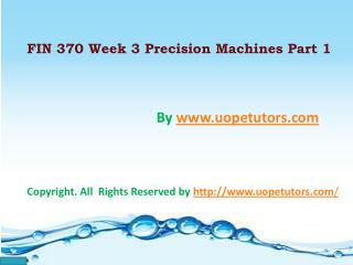 FIN 370 Week 3 Precision Machines Part 1