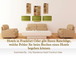 Hotels in Frankfurt Oder gibt Ihnen Ratschläge, welche Fehler Sie beim Buchen eines Hotels begehen können