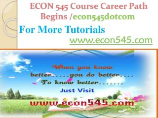 ECON 545 Course Career Path Begins /econ545dotcom