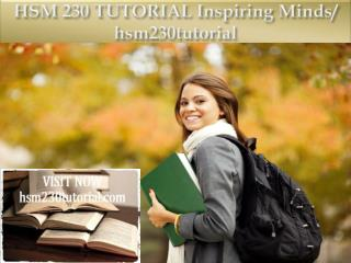 HSM 230 TUTORIAL Inspiring Minds/ hsm230tutorial