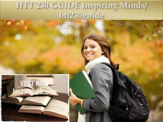 HTT 230 GUIDE Inspiring Minds/ htt230guide
