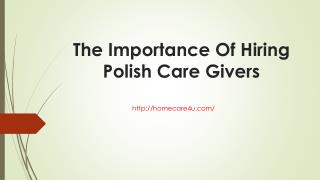 The Importance Of Hiring Polish Care Giver