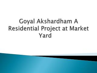 Lavish Apartments in Market Yard at Goyal  Akshardham