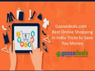 Goosedeals.com - Best Online Shopping in India Tricks to Save You Money