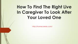 How To Find The Right Live In Caregiver To Look After Your Loved One