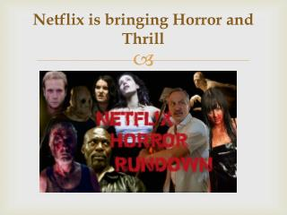 Netflix is bringing Horror and Thrill