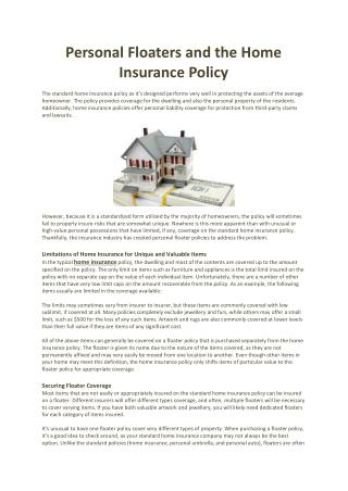 In the typical home insurance policy, the dwelling and most of the contents are covered up to the amount specified on th