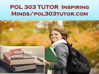 POL 303 TUTOR  Inspiring Minds/pol303tutor.com