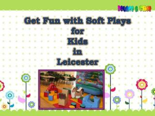 Get Fun with Soft Plays for Kids Indoor Play in Leicester
