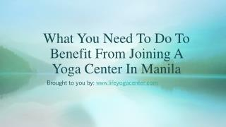 What You Need To Do To Benefit From Joining A Yoga Center In Manila