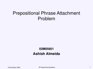Prepositional Phrase Attachment Problem