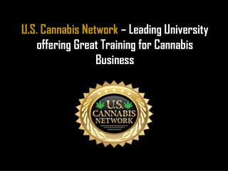 U.S. Cannabis Network � Leading University offering Great Training for Cannabis Business